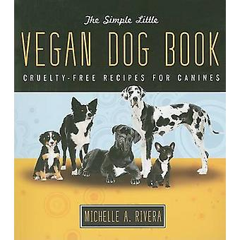 The Simple Little Vegan Dog Book by Michelle Rivera