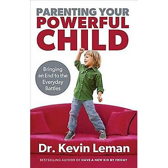 Parenting Your Powerful Child  Bringing an End to the Everyday Battles by Dr Kevin Leman