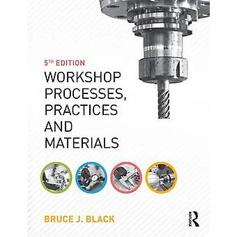 Workshop Processes Practices and Materials by Black & Bruce J.