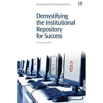 Demystifying the Institutional Repository for Success (Chandos Information Professional Series)
