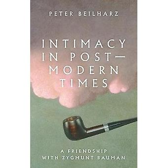 Intimacy in postmodern times A friendship with Zygmunt Bauman