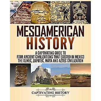 Historia Mezoameryki: Urzekający przewodnik po czterech starożytnych cywilizacjach, które istniały w Meksyku