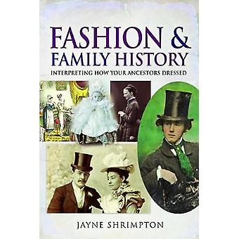 Fashion and Family History Interpreting How Your Ancestors Dressed Tracing Your Ancestors