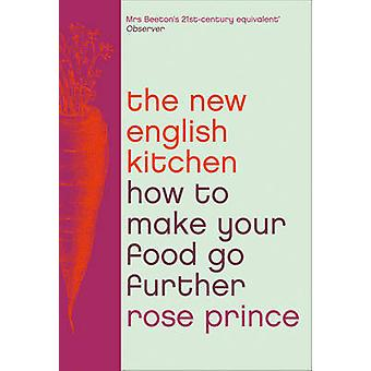 The New English Kitchen - How to Make Your Food Go Further by Rose Pri