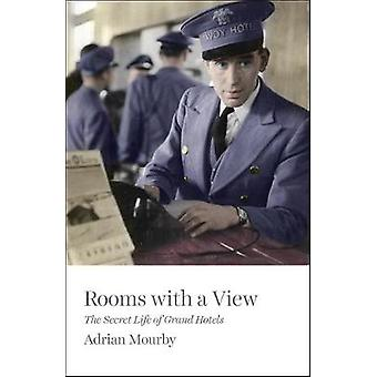 Rooms with a View - The Secret Life of Great Hotels by Adrian Mourby -