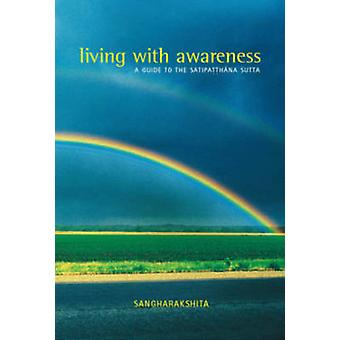 Living with Awareness - A Guide to the Satipatthana Sutta by Sangharak