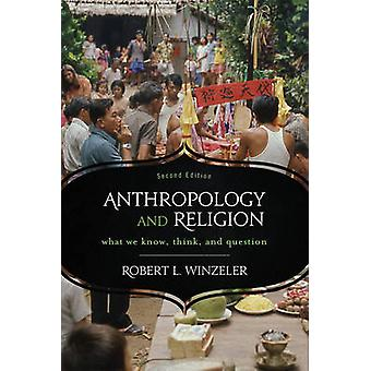 Anthropology and Religion - What We Know - Think - and Question (2nd R