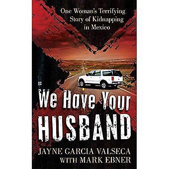 Wir haben dein Mann: Eine Frau erschreckende Geschichte einer Entführung in Mexiko