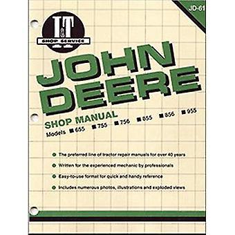 John Deere Shop Manual: Models 655, 755, 756, 855, 856, 955 (I & T Shop Service)