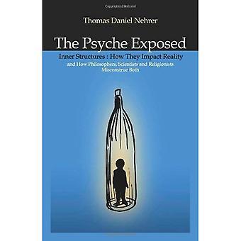 Psyket utsatt: Inre strukturer, hur de påverkar verkligheten och hur filosofer, vetenskapsmän och religionsutövare feltolkas både
