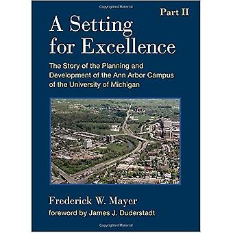 A Setting for Excellence, Part II: The Story of the� Planning and Development of the Ann Arbor Campus of the University of Michigan