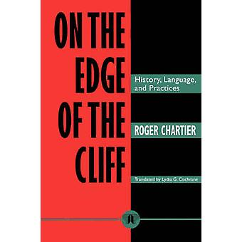 On the Edge of the Cliff History Language and Practices by Chartier & Roger