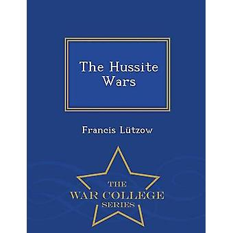 The Hussite Wars  War College Series by Ltzow & Francis