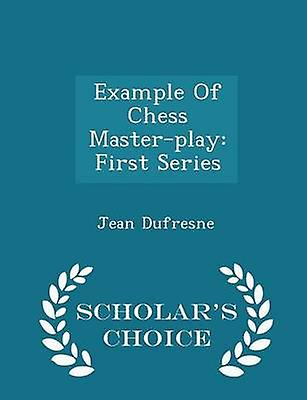 Example Of Chess Masterplay First Series  Scholars Choice Edition by Dufresne & Jean