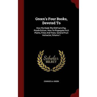 Greener fyra böcker ägnas åt hur vi gjorde den gamla Farm lön. Persika kultur. Hur sprider frukt växter vinstockar och träd. General frukt instruktör volym 1 av Green & Charles A.