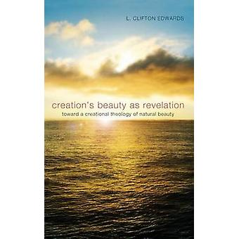 Creations Beauty as Revelation by Edwards & L. Clifton
