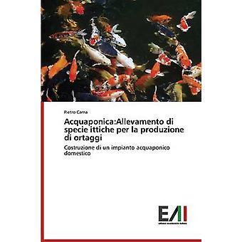 AcquaponicaAllevamento di specie ittiche per la produzione di ortaggi by Cama Pietro