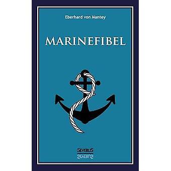 Marinefibel. Ein Handbuch Fur Die Seefahrt by Von Mantey & Eberhard