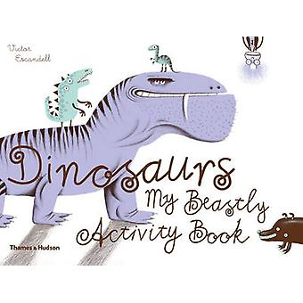 Dinosaurs - My Beastly Activity Book by Victor Escandell - 97805006504
