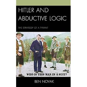 Hitler and Abductive Logic - The Strategy of a Tyrant by Ben Novak - 9