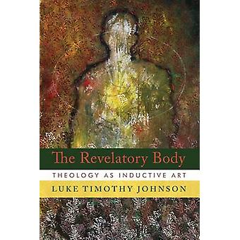 The Revelatory Body - Theology as Inductive Art by Luke Timothy Johnso