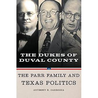 Dukes of Duval County - The Parr Family and Texas Politics by Anthony