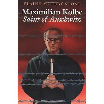 Maximilian Kolbe - Saint of Auschwitz by Elaine Murray Stone - 9780809
