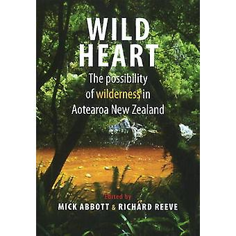 Wild Heart - The Possibility of Wilderness in Aotearoa New Zealand by