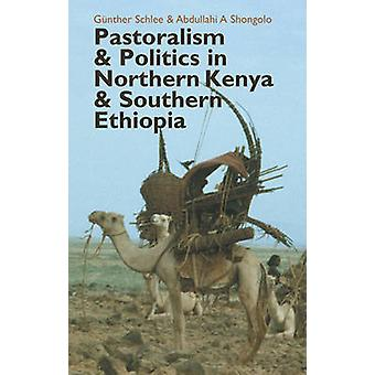 Pastoralism and Politics in Northern Kenya and Southern Ethiopia by G