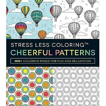 Stress Less Coloring Cheerful Patterns: 100 Coloring Pages for Peace and Relaxation