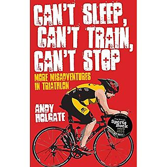 Can't Sleep, Can't Train, Can't Stop: More Misadventures in Triathlon