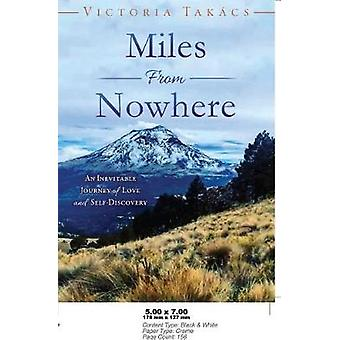 Miles From Nowhere An inevitable journey of love and selfdiscovery by Takcs & Victoria