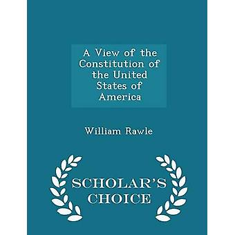 A View of the Constitution of the United States of America  Scholars Choice Edition by William Rawle