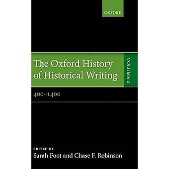 The Oxford History of Historical Writing Volume 2 4001400 by Foot & Sarah