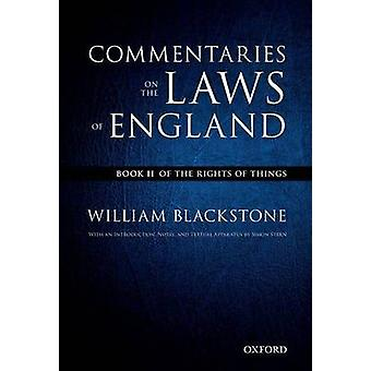 The Oxford Edition of Blackstones Commentaries on the Laws of England  Book II Of the Rights of Things by William Blackstone & Edited by Simon Stern