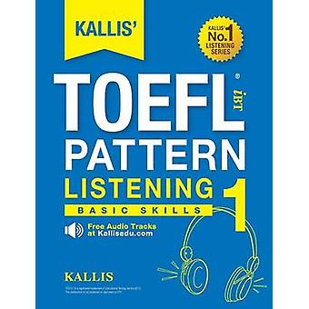 KALLIS TOEFL iBT Pattern Listening 1 Basic Skills College Test Prep 2016  Study Guide Book  Practice Test  Skill Building  TOEFL iBT 2016 by KALLIS