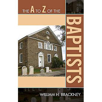 A to Z of the Baptists by Brackney & William H.