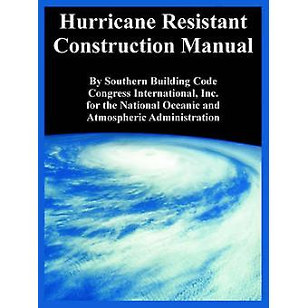 Hurricane Resistant Construction Manual by Southern Building Code Congress Intl.