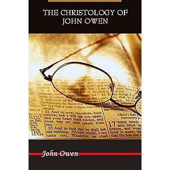 THE CHRISTOLOGY OF JOHN OWEN by OWEN & JOHN