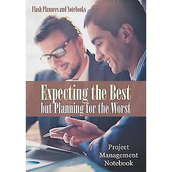 Expecting the Best but Planning for the Worst Project Management Notebook by Flash Planners and Notebooks