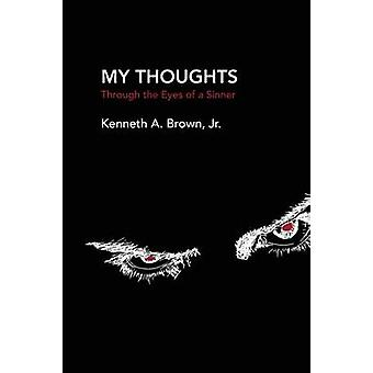 My Thoughts  Through the Eyes of a Sinner by Brown Jr. & Kenneth A.