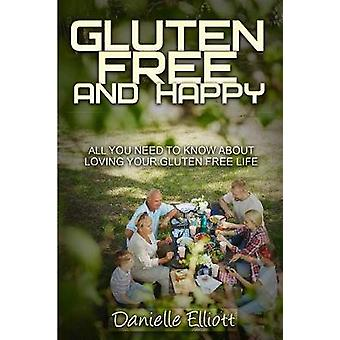 Gluten Free and Happy All you need to know about loving your Gluten Free life by Danielle & Elliott