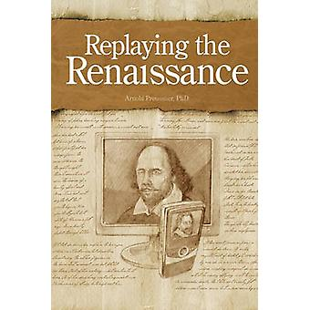 Replaying the Renaissance Essays on Shakespeare Jonson and Others by Preussner & Arnold