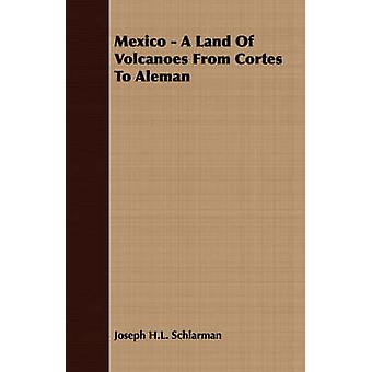 Mexico  A Land Of Volcanoes From Cortes To Aleman by Schlarman & Joseph H.L.
