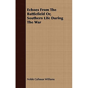 Echoes From The Battlefield Or Southern Life During The War by Williams & Noble Calhoun
