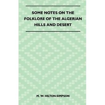 Some Notes on the Folklore of the Algerian Hills and Desert by HiltonSimpson & M. W.