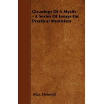 Gleanings Of A Mystic  A Series Of Essays On Practical Mysticism by Heindel & Max