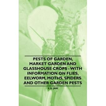 Pests of Garden Market Garden and Glasshouse Crops  With Information on Flies Eelworm Moths Spiders and Other Garden Pests by Jary & S. G.