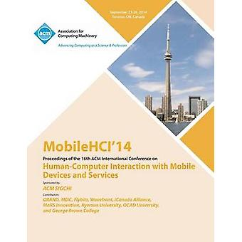 MobileHCI 14 16th International Conference on HumanComputer Interactions with Mobile Devices and Services by MobileHCI 14 Conference Committee