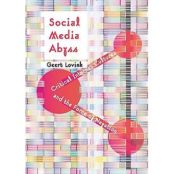 Social Media Abyss Critical Internet Cultures and the Force of Negation by Lovink & Geert